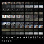 2018 en muziek: Submotion Orchestra - Kites