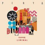 2018 en muziek: Penya - Super Liminal