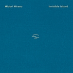 Midori Hirano Invisible Island